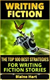 Writing Fiction: The Top 100 Best Strategies For Writing Fiction Stories (Writing Fiction, Writing Skills, Writing Short Stories, Writing A Book, Writing Science Fiction) (English Edition)