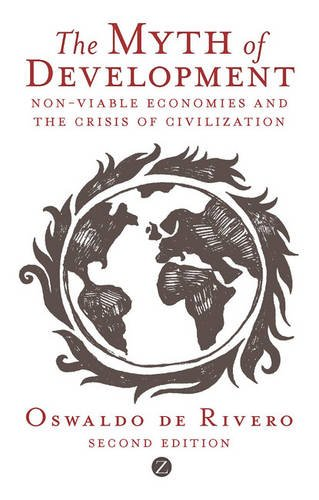 The Myth of Development: Non-Viable Economies and the Crisis of Civilization (Global Issues)