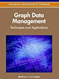 Graph Data Management: Techniques and Applications (Premier Reference Source)