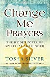 img - for Change Me Prayers: The Hidden Power of Spiritual Surrender book / textbook / text book
