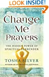 Change Me Prayers: The Hidden Power o...