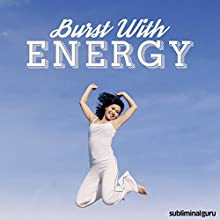 Burst With Energy: Get Back Your Get Up & Go with Subliminal Messages  by Subliminal Guru Narrated by Subliminal Guru