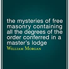 The Mysteries of Free Masonry Containing All the Degrees of the Order Conferred in a Master's Lodge Audiobook by William Morgan Narrated by Ken Maxon