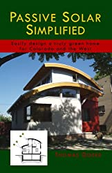 Passive Solar Simplified- Easily design a truly green home for Colorado and the West
