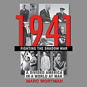 1941: Fighting the Shadow War: A Divided America in a World at War  Audiobook by Marc Wortman Narrated by Richard Poe