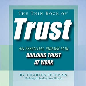 The Thin Book of Trust: An Essential Primer For Building Trust At Work | [Charles Feltman]