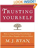 Trusting Yourself: How to Stop Feeling Overwhelmed and Live More Happily with Less Effort