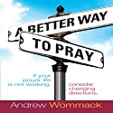A Better Way to Pray (       UNABRIDGED) by Andrew Wommack Narrated by Anthony Allen