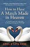 img - for How to Have A Match Made in Heaven: A Transformational Approach to Dating, Relating, and Marriage book / textbook / text book