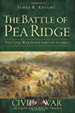 The Battle of Pea Ridge:: The Civil War Fight for the Ozarks (Civil War Series)