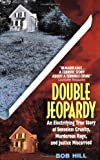 Double Jeopardy: A True Story of Senseless Cruelty, Murderous Rage, and Justice Miscarried (0380721929) by Hill, Bob