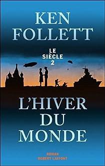 Le Si�cle, tome 2 : L'hiver du monde par Ken Follett