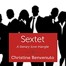 Sextet: A Literary Love Triangle (       UNABRIDGED) by Christine Benvenuto Narrated by Erica Sullivan