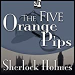 Sherlock Holmes: The Five Orange Pips | Sir Arthur Conan Doyle