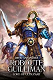 Roboute Guilliman: Lord of Ultramar (The Horus Heresy: Primarchs)