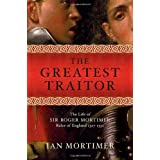 The Greatest Traitor: The Life of Sir Roger Mortimer, Ruler of England 1327-1330by Ian Mortimer