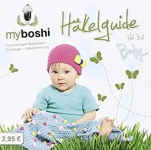 myboshi Häkelguide Vol. 3.0 Baby: Anleitungen Babyideen und Einsteiger-Häkelanleitung