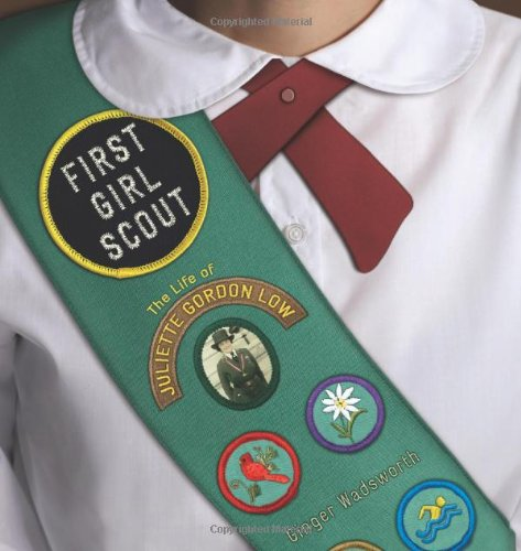 First Girl Scout: The Life of Juliette Gordon Low