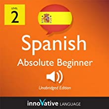 Learn Spanish - Level 2: Absolute Beginner Spanish, Volume 1: Lessons 1-40 (       UNABRIDGED) by Innovative Language Learning Narrated by Alan La Rue, Lizy Stoliar
