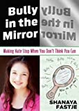 Bully in the Mirror: Making Hate Stop When You Don't Think You Can