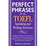 Perfect Phrases for the TOEFL Writing and Speaking Sections: Hundreds of Ready-to-Use Phrases tro Improve Your Conversational Ability, Debelop Your Writing Skills, and Build Exam Confidencedi Roberta Steinberg