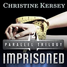 Imprisoned: Parallel Trilogy, Book 2 (       UNABRIDGED) by Christine Kersey Narrated by Rachel F. Hirsch