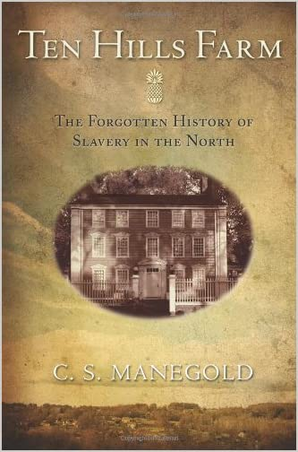 Ten Hills Farm : The Forgotten History of Slavery in the North