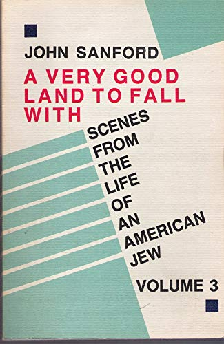 A Very Good Land to Fall With: Scenes from the Life of an American Jew, Vol. 3, John B. Sanford
