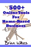 img - for 500+ Online Tools For Home-Based Business (How To Work From Home) book / textbook / text book
