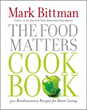 The Food Matters Cookbook: 500 Revolutionary Recipes for Better Living (1439120234) by Bittman, Mark