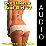 I've Been a Bad Girl #3 | Vanessa Estrella