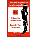 The Erotic Exploits Of New Lesbian Desires - A Naughty Girl Obsesses and Taken By The Temptress (Erotica By Women For Women) ~ Zoharah Jay