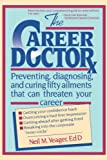 img - for The Career Doctor: Preventing, Diagnosing, and Curing Fifty Ailments That Can Threaten Your Career book / textbook / text book