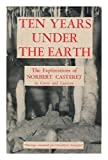 Ten Years under the Earth / by Norbert Casteret, Preface by E. A. Martel ; Translated and Edited by Barrows Mussey