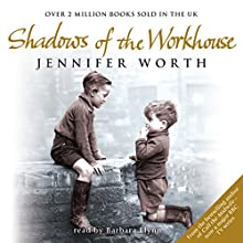 Shadows of the Workhouse: The Drama of Life in Postwar London (       ABRIDGED) by Jennifer Worth Narrated by Anne Reid