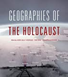 img - for Geographies of the Holocaust (The Spatial Humanities) book / textbook / text book