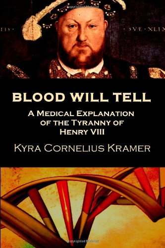 Blood Will Tell: A Medical Explanation for the Tyranny of Henry VIII