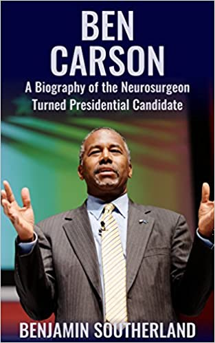 Ben Carson: A Biography of the Neurosurgeon Turned Presidential Candidate