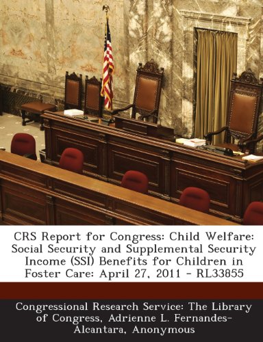 Crs Report For Congress: Child Welfare: Social Security And Supplemental Security Income (Ssi) Benefits For Children In Foster Care: April 27,