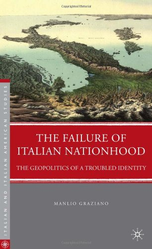 The Failure of Italian Nationhood: The Geopolitics of a Troubled Identity (Italian and Italian American Studies)
