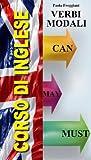 Corso di Inglese - I verbi Modali: Can - May - Must (Italian Edition)