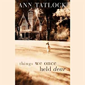 Things We Once Held Dear | [Ann Tatlock]