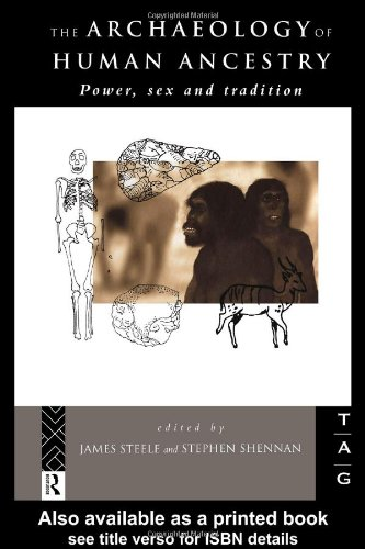 The Archaeology of Human Ancestry: Power, Sex and Tradition (Theoretical Archaeology Group (Tag))