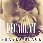 Decadent: Wicked Lovers Series, Book 2 (       UNABRIDGED) by Shayla Black Narrated by Lexi Maynard