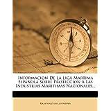 Informacion de La Liga Martima Espa Ola Sobre Proteccion a Las Industrias Maritimas Nacionales...