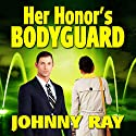 Her Honor's Bodyguard: A Romantic Suspense Audiobook by Johnny Ray Narrated by Jackson Ladd