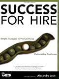 Success for Hire: How to Find and Keep Outstanding Employees