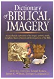 Dictionary of Biblical Imagery: An Encyclopaedic Exploration of the Images, Symbols, Motifs, Metaphors, Figures of Speech, Literary Patterns and Universal Images of the Bible (0851117538) by Ryken, Leland