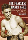 The Fearless Harry Greb: Biography of a Tragic Hero of Boxing