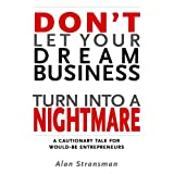 Don't Let Your Dream Business Turn Into a Nightmareby Alan Stransman